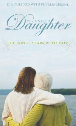 Designated Daughter: The Bonus Years with Mom