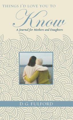 Things I'd Love You to Know: A Journal for Mothers and Daughters