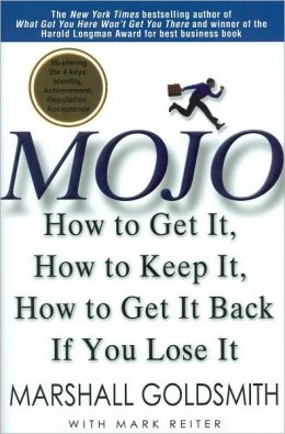 Mojo: How to Get It, How to Keep It, How to Get It Back if You Lose It!