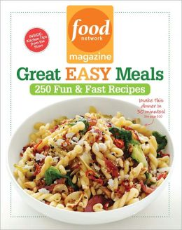 Food Network Magazine Great Easy Meals: 250 Fun and Fast Recipes