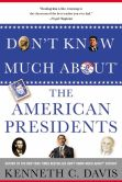 Book Cover Image. Title: Don't Know Much About the American Presidents, Author: Kenneth C. Davis