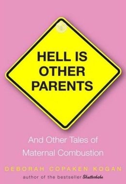 Hell Is Other Parents: And Other Tales of Maternal Combustion