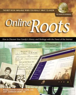 Online Roots: How to Discover Your Family's History and Heritage With the Power of the Internet, An NGS Guide