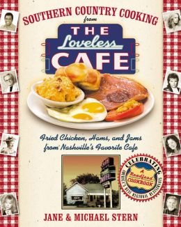 Southern Country Cooking from the Loveless Cafe: Fried Chicken, Hams, and Jams from Nashville's Favorite Cafe