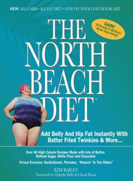 The North Beach Diet: Add Belly and Hip Fat Instantly with Batter Fried Twinkies and More . . .