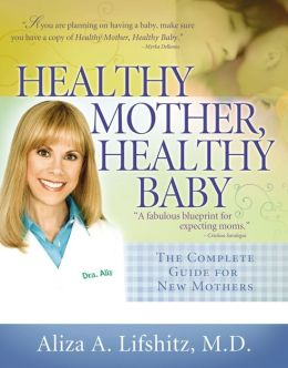 Healthy Mother, Healthy Baby: The Complete Guide for New Mothers