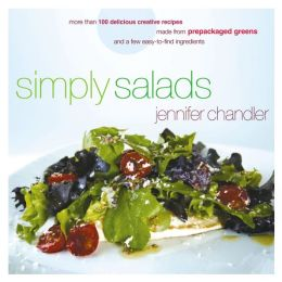 Simply Salads: More Than 100 Creative Recipes You Can Make in Minutes from Prepackaged Greens and a Few Easy-to-Find Ingredients