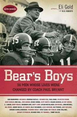 Bear's Boys: Thirty-Six Men Whose Lives Were Changed by Coach Paul Bryant