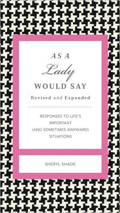 As a Lady Would Say Revised & Updated: Responses to Life's Important (and Sometimes Awkward) Situations