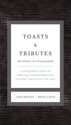 Toasts and Tributes: A Gentleman's Guide to Personal Correspondence and the Noble Tradition of the Toast