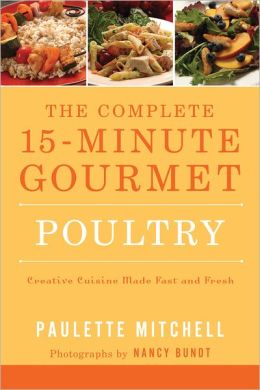 The Complete 15 Minute Gourmet: Poultry