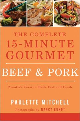 The Complete 15 Minute Gourmet: Beef & Pork