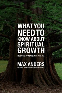 What You Need to Know About Spiritual Growth: 12 Lessons That Can Change Your Life