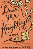 Book Cover Image. Title: Dear Mr. Knightley, Author: Katherine Reay