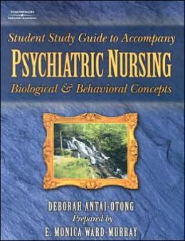 Student Study Guide To Accompany Psychiatric Nursing: Biological and Behavioral Concepts