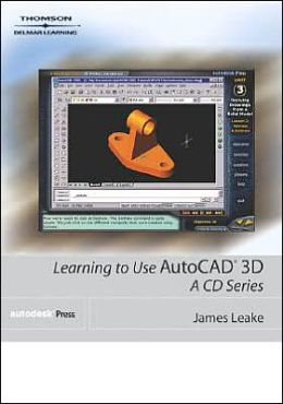 Learning to Use AutoCAD 3D: A CD Series