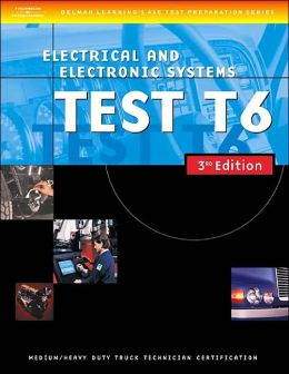 ASE Medium/Heavy Duty Truck Test Prep Manuals, 3E T6: Electrical and Electronic Systems