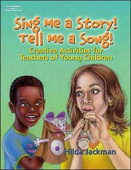 Sing Me a Story! Tell Me a Song!: Creative Curriculum Activities for Teachers of Young Children
