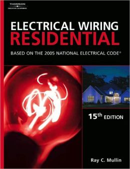 Electrical Wiring Residential: Based On The 2005 National Electric Code