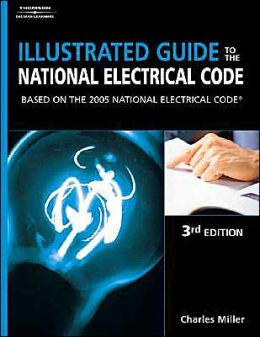 Illustrated Guide to the NEC: Based On The 2005 National Electric Code