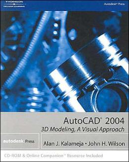 AutoCAD 2004: 3D Modeling, a Visual Approach