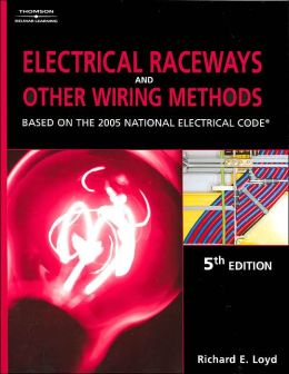 Electrical Raceways & Other Wiring Methods: Based On The 2005 National Electric Code