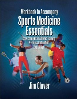 Workbook for Clover's Sports Medicine Essentials: Core Concepts in Athletic Training & Fitness Instruction, 2nd: Core Concepts in Athletic Training
