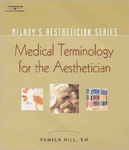 Milady's Aesthetician Series: Medical Terminology: A Handbook for the Skin Care Specialist: Medical Terminology: A Handbook for the Skin Care Specialist