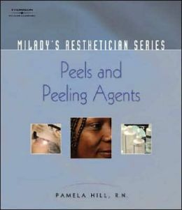 Milady's Aesthetician Series: Peels and Peeling Agents: Peels and Peeling Agents