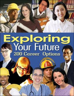 Exploring Your Future : 200 Hundred Career Options