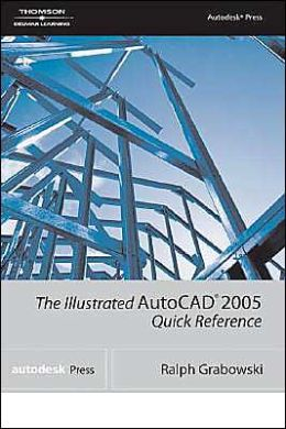 Illustrated AutoCAD 2005 Quick Reference Guide