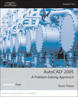 AutoCAD 2005: A Problem Solving Approach