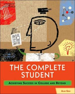 The Complete Student: Achieving Success in College and Beyond