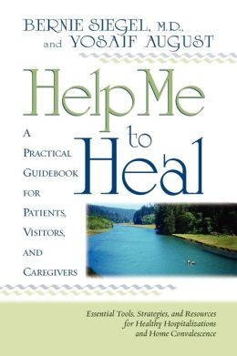 Help Me to Heal: A Practical Guidebook for Patients, Visitors, and Caregivers