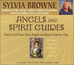 Angels and Spirit Guides: How to Call upon Your Angels and Spirit Guide for Help