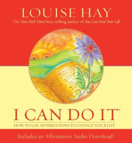 I Can Do It: How to Use Affirmations to Change Your Life with CD