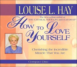 How to Love Yourself: Cherishing the Incredible Miracle That You Are