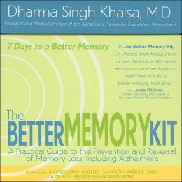 The Better Memory Kit: A Practical Guide to the Prevention and Reversal of Memory Loss, Including Alzheimer's