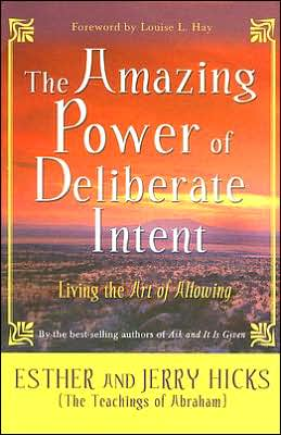 Amazing Power of Deliberate Intent: Living the Art of Allowing