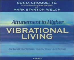 Attunement to Higher Vibrational Living: Heal Your Spirit, Meet Your Guides, Create Your Dreams, Live in the Present