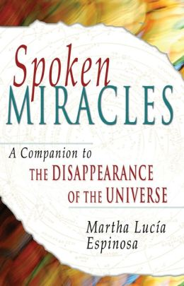 Spoken Miracles: A Companion to ''The Disappearance of the Universe''