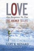 Book Cover Image. Title: Love Has Forgotten No One:  The Answer to Life, Author: Gary R. Renard