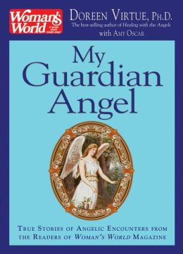 My Guardian Angel: True Stories of Angelic Encounters from the Readers of Woman's World Magazine