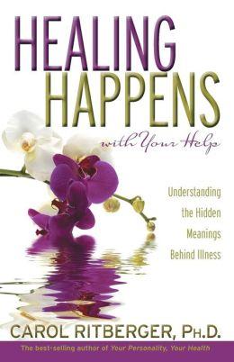Healing Happens with Your Help: Understanding the Hidden Meanings Behind Illness
