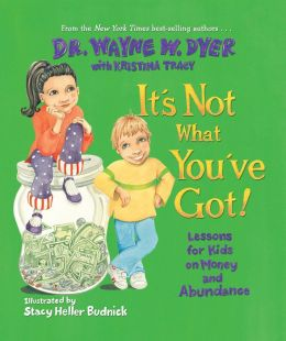It's Not What You've Got! Lessons for Kids on Money and Abundance