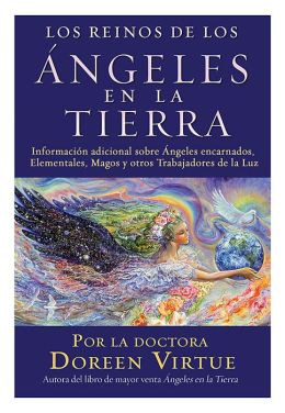 Los reinos de los ángeles en la tierra (Realms of the Earth Angels: More Information for Incarnated Angels, Elementals, Wizards, and Other Lightworkers)