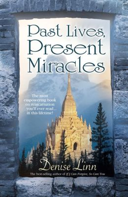 Past Lives, Present Miracles: The Most Empowering Book on Reincarnation You'll Ever Read... In this Lifetime!