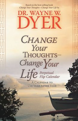 Change Your Thoughts - Change Your Life: A Calendar to Use Year after Year