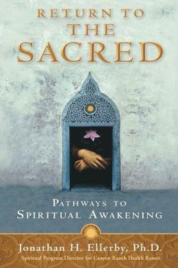 Return to The Sacred: Ancient Pathways to Spiritual Awakening