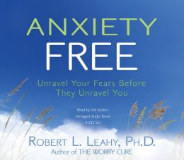 Anxiety Free 4-CD: Unravel Your Fears Before They Unravel You